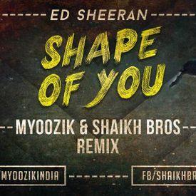 Shape of You - Myoo-Zik & Shaikh Brothers Mix