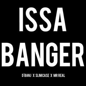 Issa Banger ft. Slimcase & Mr Real