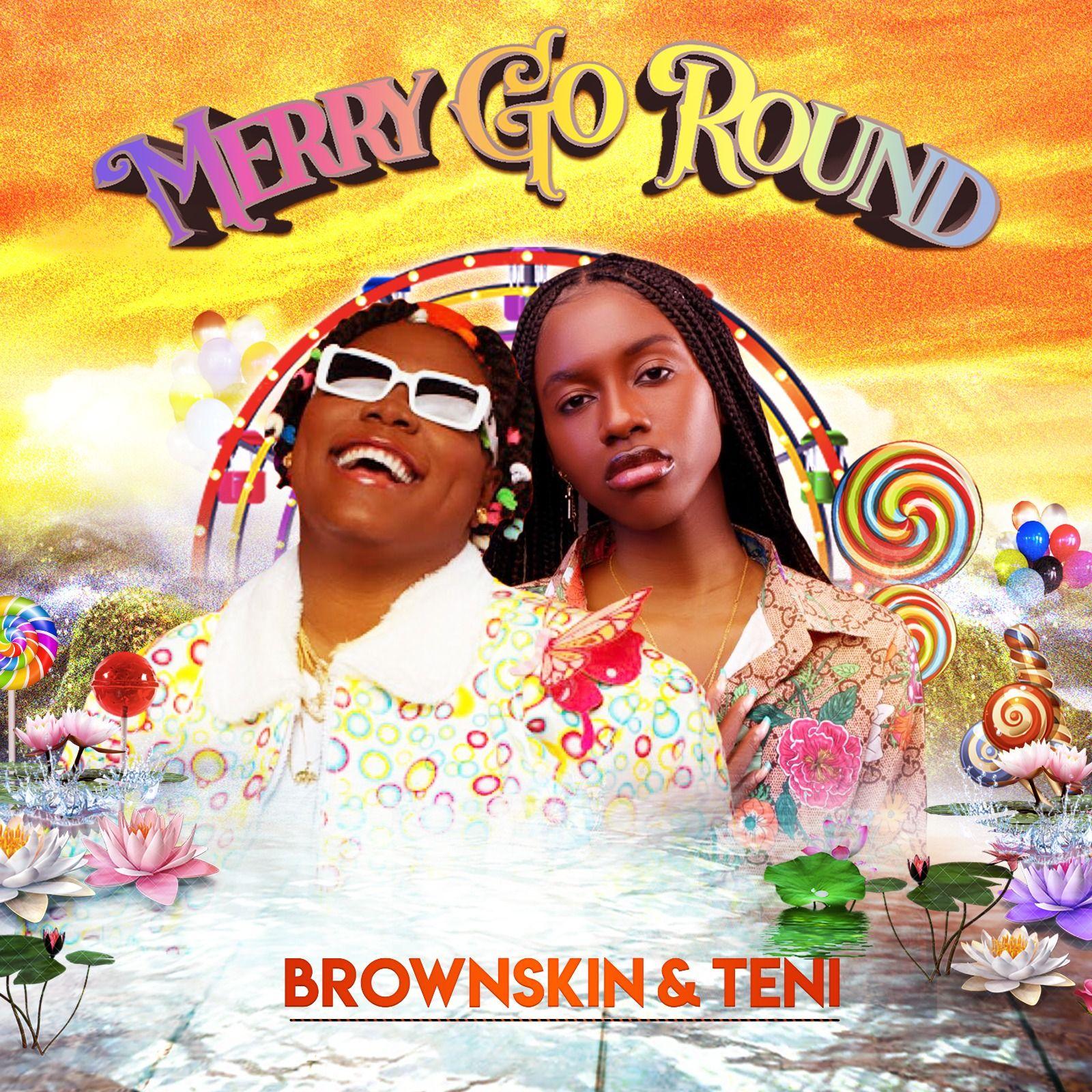 Brownskin Ft. Teni - Merry Go Round