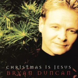 Bryan Duncan - Christmas Is Jesus Cover Art
