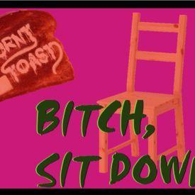Bitch, Sit Down