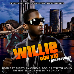 Cashflow Mixtapes - Willie The Kid - I Got Features Hosted By DJ Focuz & Stretch Money Cover Art