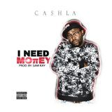 Cashla - I Need Money_[Prod. By Sam Kay].mp3 Cover Art
