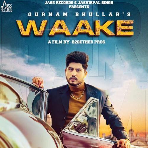 Waake Full Song Gurnam Bhullar Latest Punjabi Song 2019