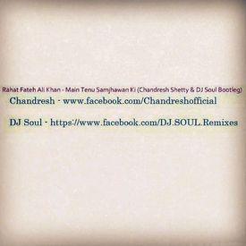Rahat Fateh Ali Khan - Main Tenu Samjhawan Ki (Chandresh Shetty & DJ Soul B
