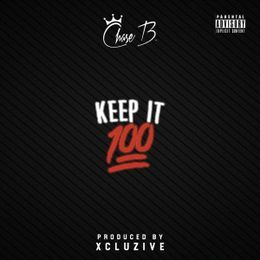 Chase B - Keep It 100 (Prod By. XcluZive) Cover Art