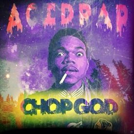 Chop God Acid Rap By Chance The Rapper From Chop God Listen For Free