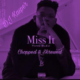 Miss It Chopped & Skrewed By DJ Kasper