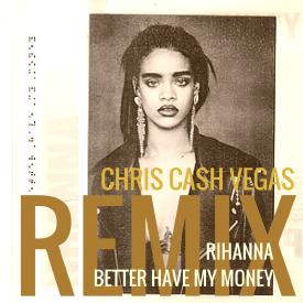 Bitch Better Have My Money(Chris Cash Vegas Remix)