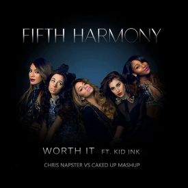 Fifth Harmony - Worth It (Feat. Kid Ink) (Chris Napster vs CakedUp Mashup)
