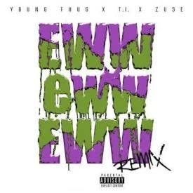 Young Thug Ft. T.I. & Zuse - Eww Eww Eww (Remix)