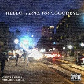 Chrys Banger - Hello...I Love You!..Goodbye Cover Art