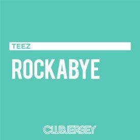 Rockabye (Teez Remix)