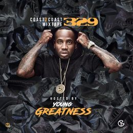 Coast 2 Coast Mixtapes - Coast 2 Coast Mixtape Vol. 329 - Hosted By Young Greatness Cover Art
