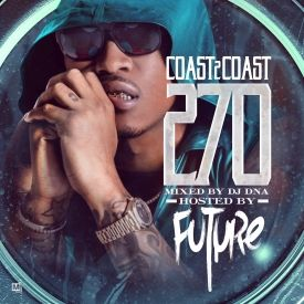 Coast 2 Coast Mixtapes - Coast 2 Coast Mixtape Vol. 270 - Hosted By Future Cover Art