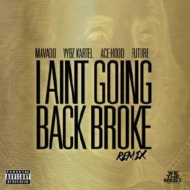 I AINT GOING BACK BROKE (REMIX)