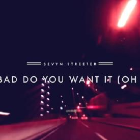 How Bad Do You Want It (Oh Yeah)