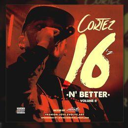 Cortez - 16z N' Better Volume II (Hosted By: DJ J Star) Cover Art