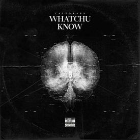 CalenRaps - Whatchu Know