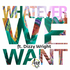 Whatever We Want Remix (ft. Dizzy Wright)