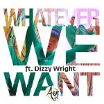 RapXclusive.com - Whatever We Want Remix (ft. Dizzy Wright) Cover Art