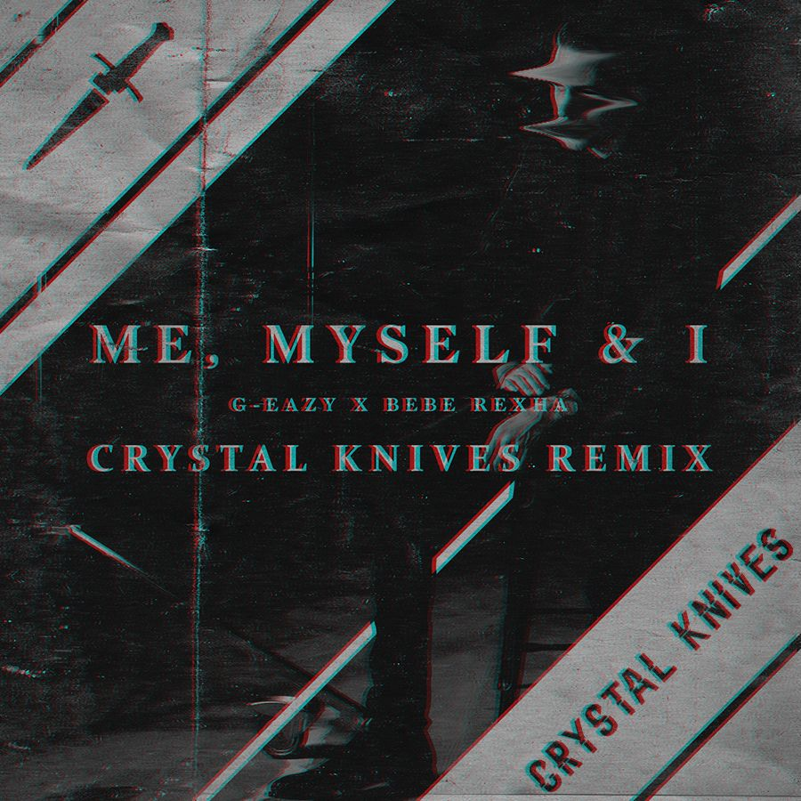 Me Myself I Crystal Knives Remix By G Eazy From Crystal Knives