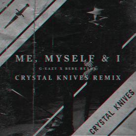 Me, Myself & I (Crystal Knives Remix)