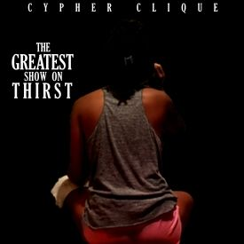 Cypher Clique Music - The Greatest Show On Thirst  Cover Art