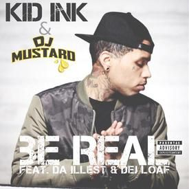 Be Real (Remix) Ft. Da Illest & Dej Loaf (Prod By. Dj Mustard)