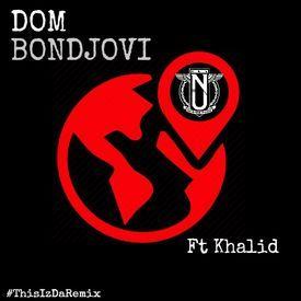 Dom Bondjovi ft Khalid -Locations Remix -Prod By DjNu