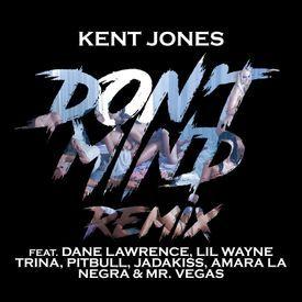 Kent Jones - Don't Mind (Remix Feat. Dane Lawrence, Lil' Wayne, Trina, Pitbull, Jadakiss, Amara La Negra & Mr. Vegas)