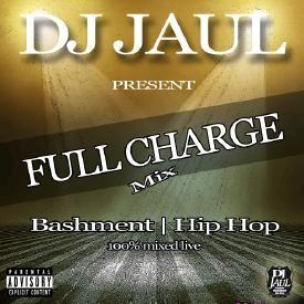 DJ JAUL - FULL CHARGE MIX (Bashment & Hip Hop)