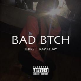 Bad Btch Thirst Trap ft Jay