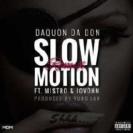 Slow Motion (Remix) Ft. Mi$tro & Jovohn