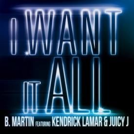 I Want It All (featuring Kendrick Lamar & Juicy J)
