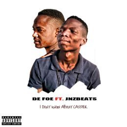 De Foe - De Foe - I Dont Know About Cassper( Ft. Jnzbeats) Cover Art