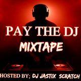 DEEJAY JASTIX_SCRATCH - PAY THE DJ (HOSTED BY DJ JASTIX_SCRATCH) Cover Art