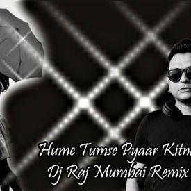 Hume Tumse Pyar  kitna  - DJ RAJ MUMBAI 2017