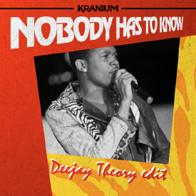 Nobody Has To Know (Deejay Theory edit)