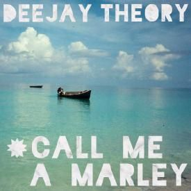 Call Me A Marley (Deejay Theory remix)