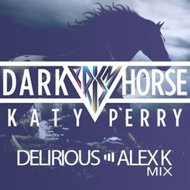 Dark Horse (Delirious & Alex K Mix)