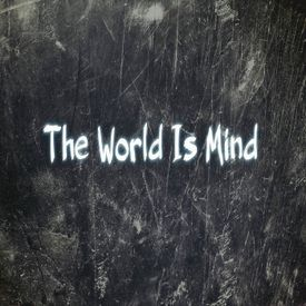 The World Is Mind