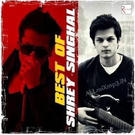 Shrey Singhal - Mashup -[ALLmiXmp3.iN]