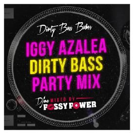 DIRTY BASS BABES - IGGY AZALEA 'DIRTY BASS' PARTY MIX- by Djane Pussy Power