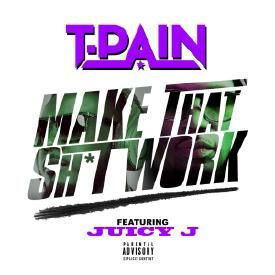 T- Pain Ft Juicy J- Make That Shit Work (Screwed & Chopped)