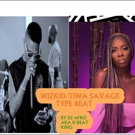 DJ AFRO AKA D BEAT KING - WIZKID/TIWASAVAGE TYPE BEAT