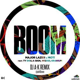 Boom (Major Lazer ft Ty Dolla $ign, Wizkid, & Kranium) (DJ A-K Remix)
