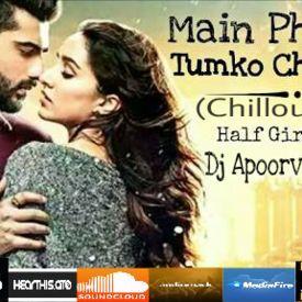 Phir Bhi Tumko Chaahunga(Half Girlfriend)-Dj~Apoorv&Aakash (Chillout_Remix)