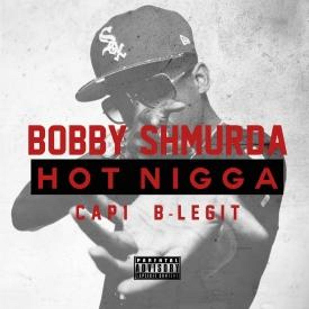 Hot Nigga (Remix) by Bobby Shmurda F  Cap 1 & B-Legit from