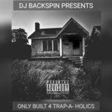DJ-Backspin - ONLY BUILT FOR TRAPAHOLICS Cover Art